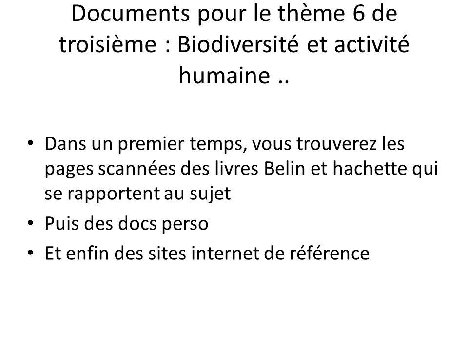 Documents pour le thème 6 de troisième : Biodiversité et activité humaine.. Dans un premier temps, vous trouverez les pages scannées des livres Belin
