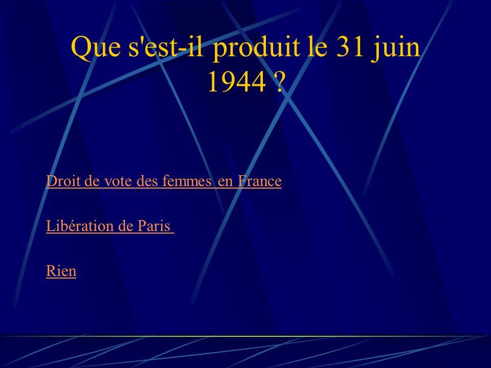 Que s'est-il produit le 31 juin 1944 ? Rien Droit de vote des femmes en France Libération de Paris
