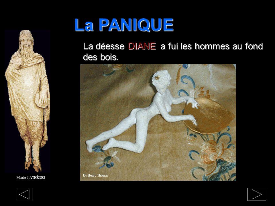 La PANIQUE Musée dATHÈNES Elle surgit chez les nymphes confrontées PAN à la pulsion de viol du DIEU PAN, confrontée à la recherche de la jouissance po