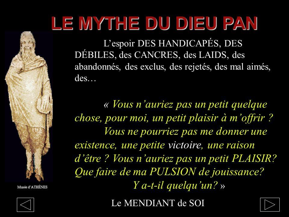 Musée dATHÈNES LE MYTHE DU DIEU PAN « Chaque nuit, jentendrais la chanson de naguère, ma chanson à moi : ÊTRE une heure, être une heure seulement, êtr