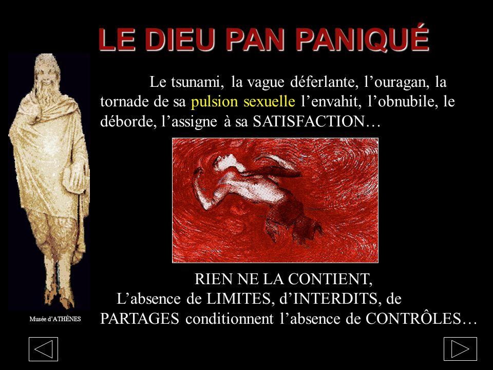 Musée dATHÈNES LE DIEU PAN PANIQUÉ SES PROBLÈMATIQUES La déception dêtre soi, de nêtre que soi, la rage dêtre obligé de vivre dans une dévaluation con