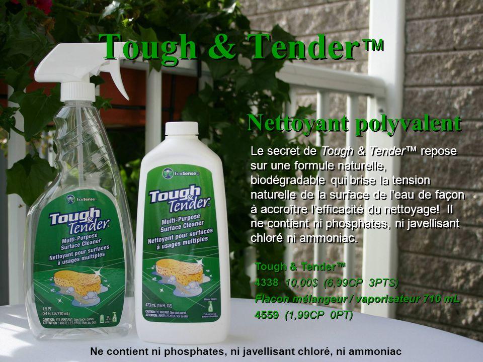 Tough & Tender Nettoyant polyvalent Le secret de Tough & Tender repose sur une formule naturelle, biodégradable qui brise la tension naturelle de la s