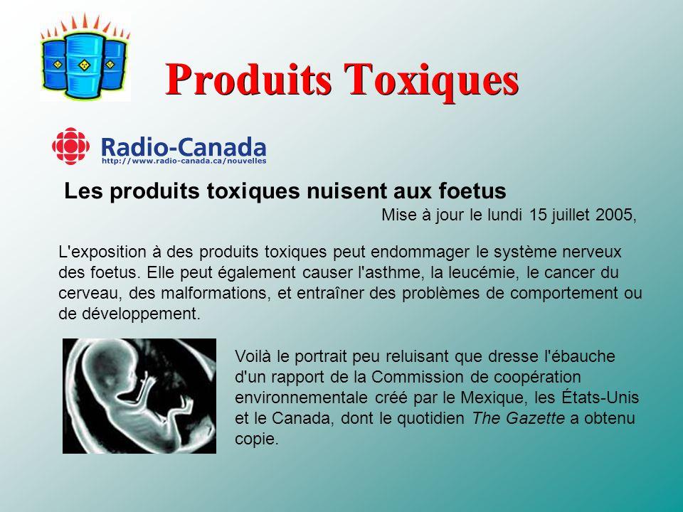 Produits Toxiques L'exposition à des produits toxiques peut endommager le système nerveux des foetus. Elle peut également causer l'asthme, la leucémie