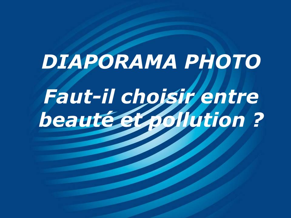 DIAPORAMA PHOTO Faut-il choisir entre beauté et pollution ?