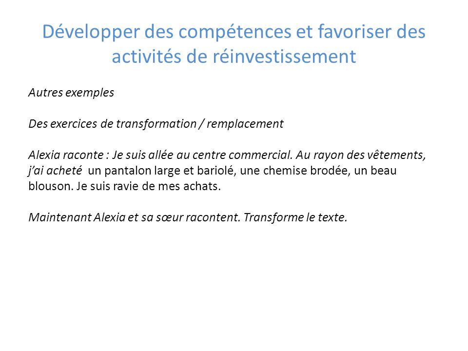 Développer des compétences et favoriser des activités de réinvestissement Autres exemples Des exercices de transformation / remplacement Alexia racont