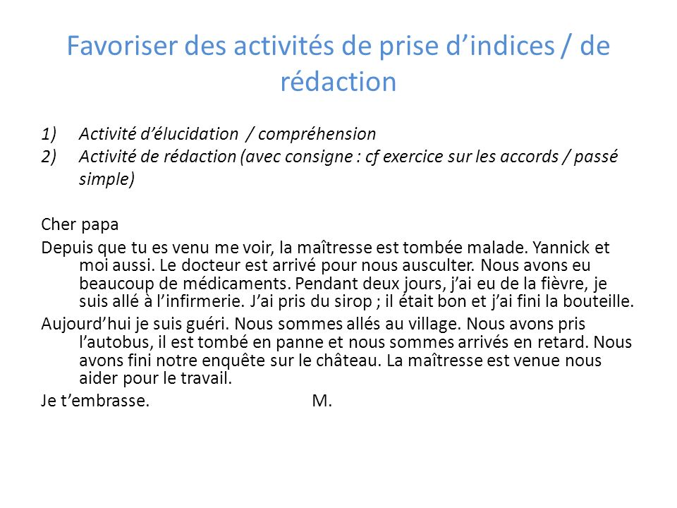 Favoriser des activités de prise dindices / de rédaction 1)Activité délucidation / compréhension 2)Activité de rédaction (avec consigne : cf exercice