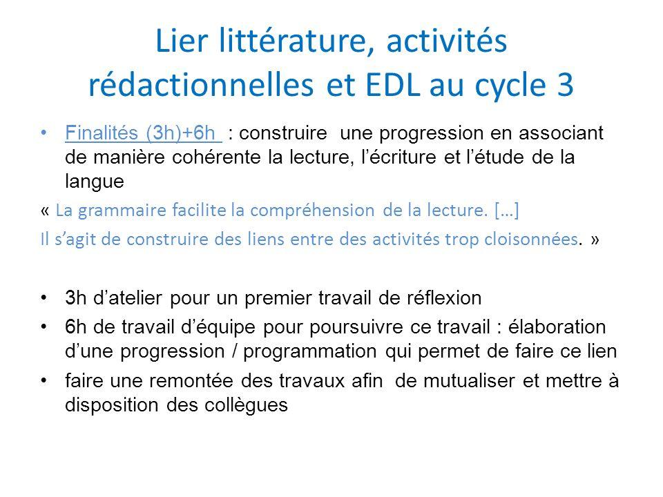 Lier littérature, activités rédactionnelles et EDL au cycle 3 Finalités (3h)+6h : construire une progression en associant de manière cohérente la lect