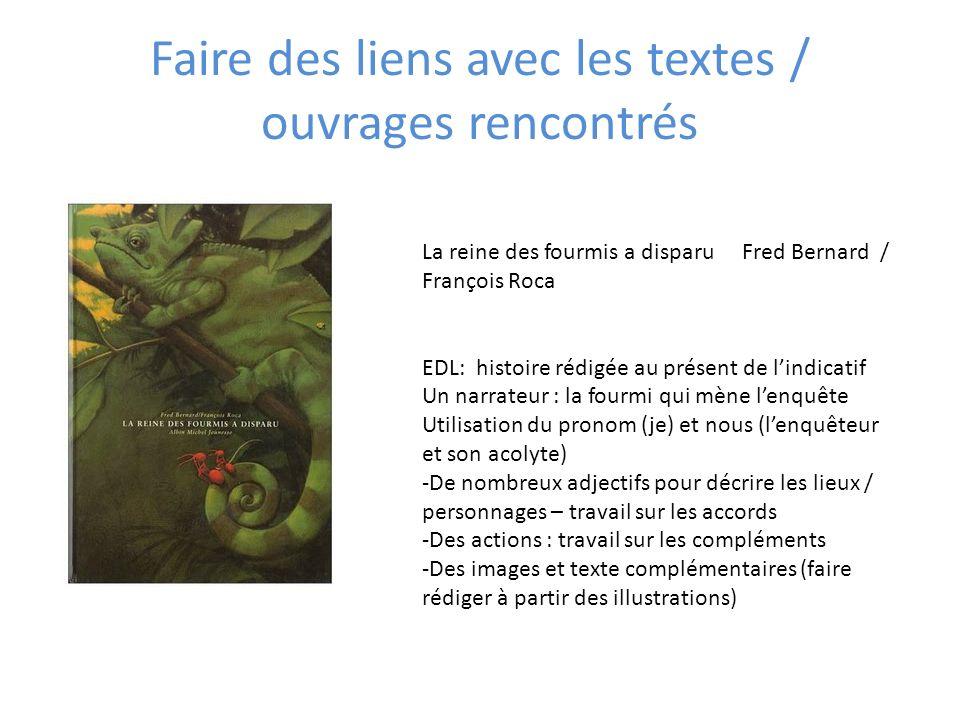 Faire des liens avec les textes / ouvrages rencontrés La reine des fourmis a disparu Fred Bernard / François Roca EDL: histoire rédigée au présent de