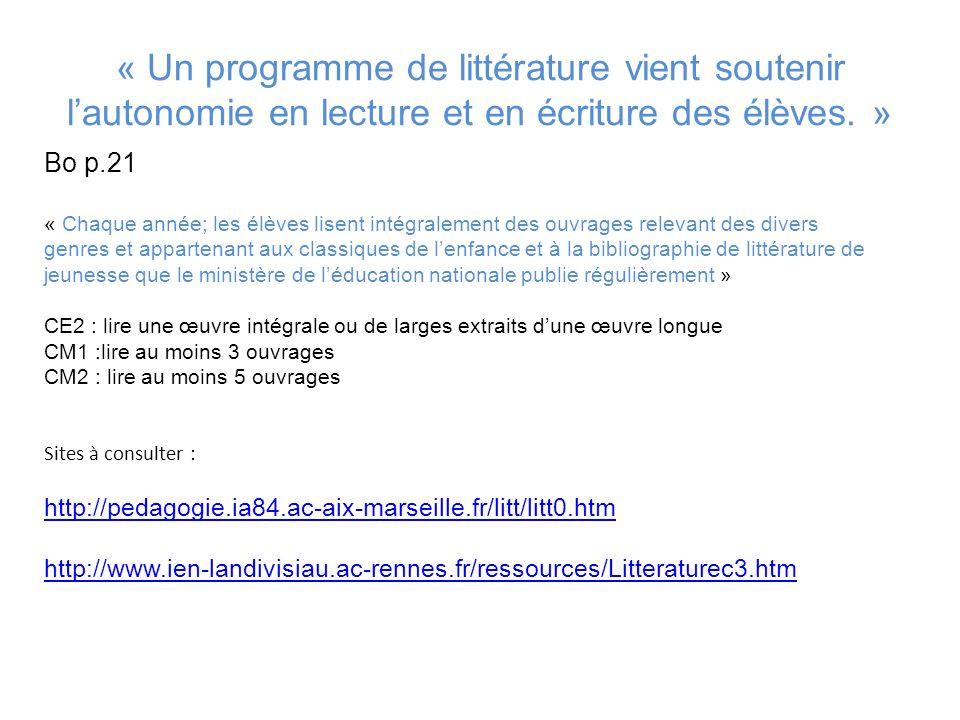 « Un programme de littérature vient soutenir lautonomie en lecture et en écriture des élèves. » Bo p.21 « Chaque année; les élèves lisent intégralemen