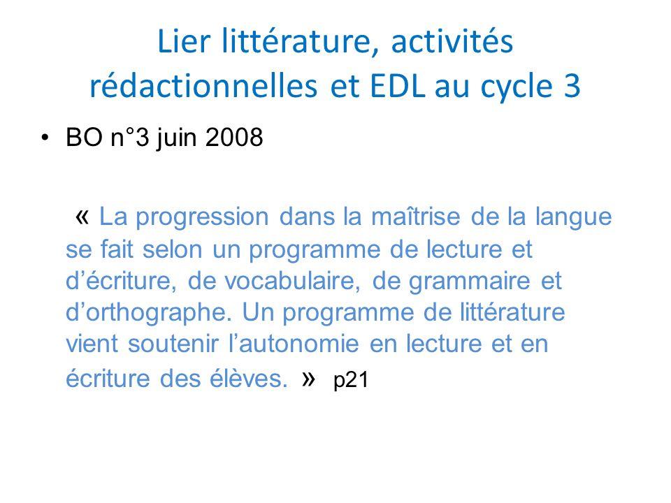 Lier littérature, activités rédactionnelles et EDL au cycle 3 BO n°3 juin 2008 « La progression dans la maîtrise de la langue se fait selon un program