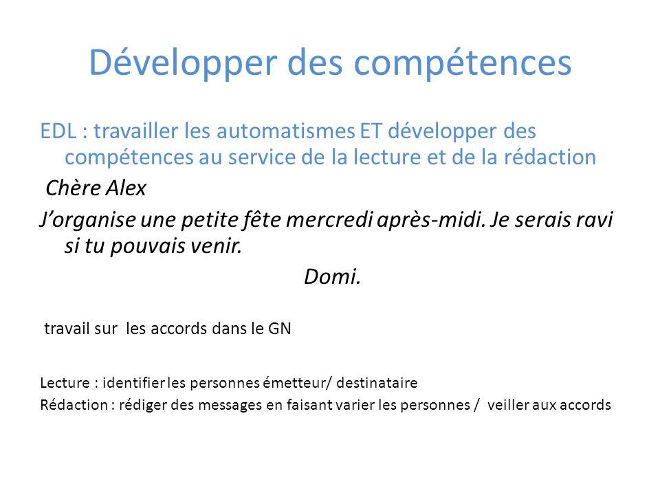 Développer des compétences EDL : travailler les automatismes ET développer des compétences au service de la lecture et de la rédaction Chère Alex Jorg