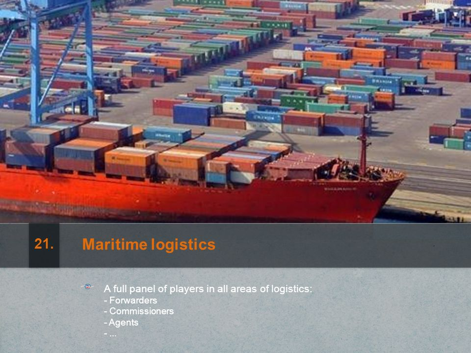 Maritime logistics A full panel of players in all areas of logistics: - Forwarders - Commissioners - Agents -...