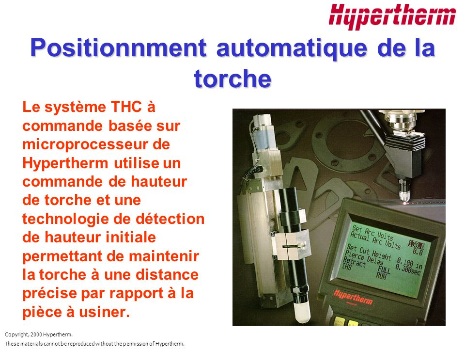Copyright, 2000 Hypertherm. These materials cannot be reproduced without the permission of Hypertherm. Positionnment automatique de la torche Le systè