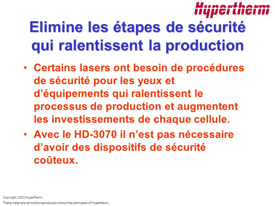 Copyright, 2000 Hypertherm. These materials cannot be reproduced without the permission of Hypertherm. Elimine les étapes de sécurité qui ralentissent