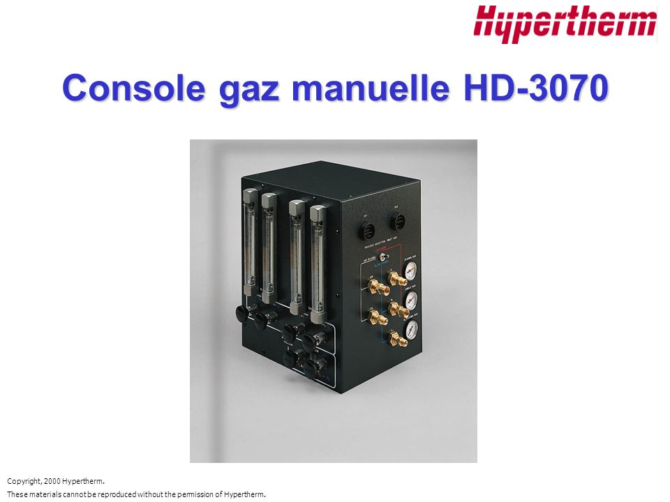 Copyright, 2000 Hypertherm. These materials cannot be reproduced without the permission of Hypertherm. Console gaz manuelle HD-3070