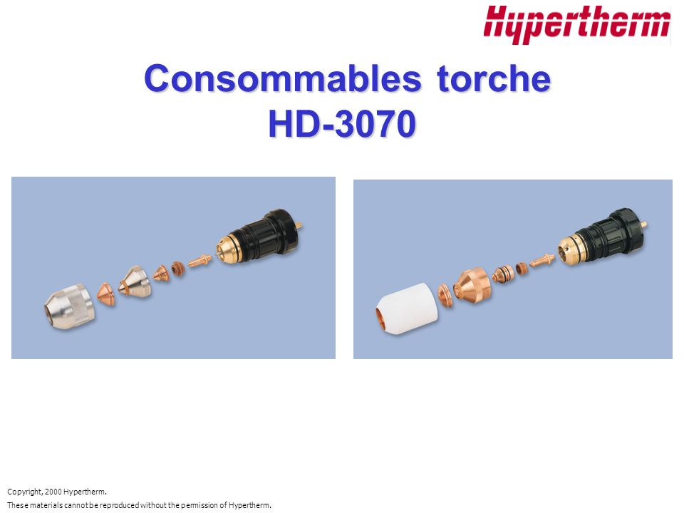Copyright, 2000 Hypertherm. These materials cannot be reproduced without the permission of Hypertherm. Consommables torche HD-3070 Consommables torche