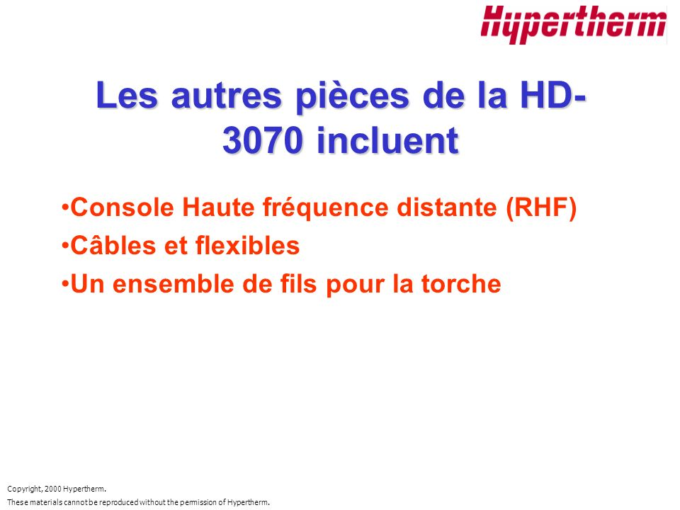 Copyright, 2000 Hypertherm. These materials cannot be reproduced without the permission of Hypertherm. Les autres pièces de la HD- 3070 incluent Conso