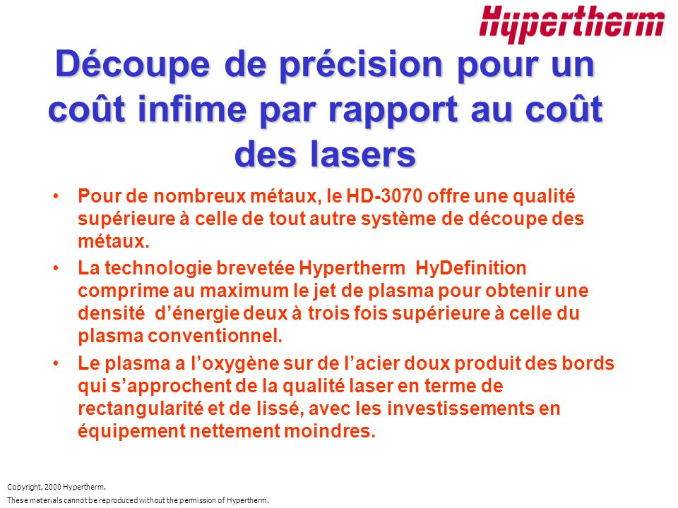 Copyright, 2000 Hypertherm. These materials cannot be reproduced without the permission of Hypertherm. Découpe de précision pour un coût infime par ra