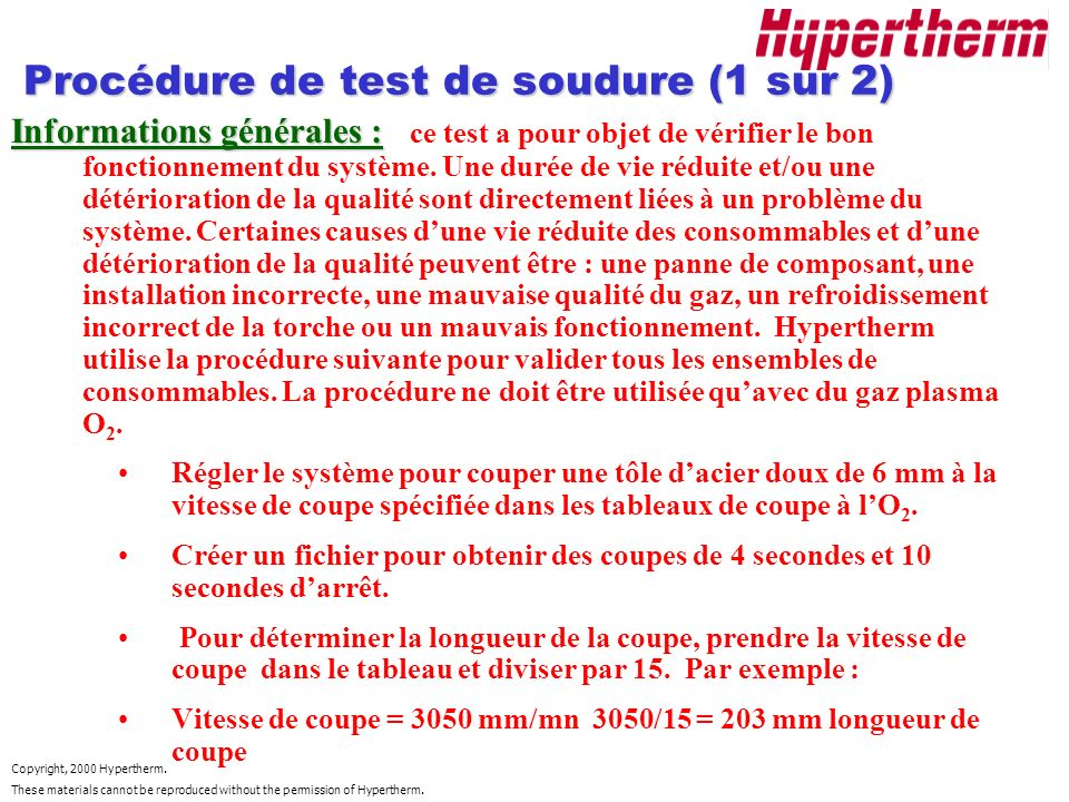Copyright, 2000 Hypertherm. These materials cannot be reproduced without the permission of Hypertherm. Procédure de test de soudure (1 sur 2) Informat
