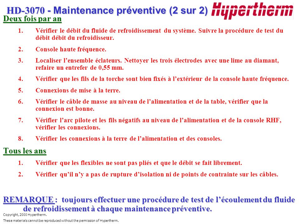 Copyright, 2000 Hypertherm. These materials cannot be reproduced without the permission of Hypertherm. HD-3070 - Maintenance préventive (2 sur 2) Deux