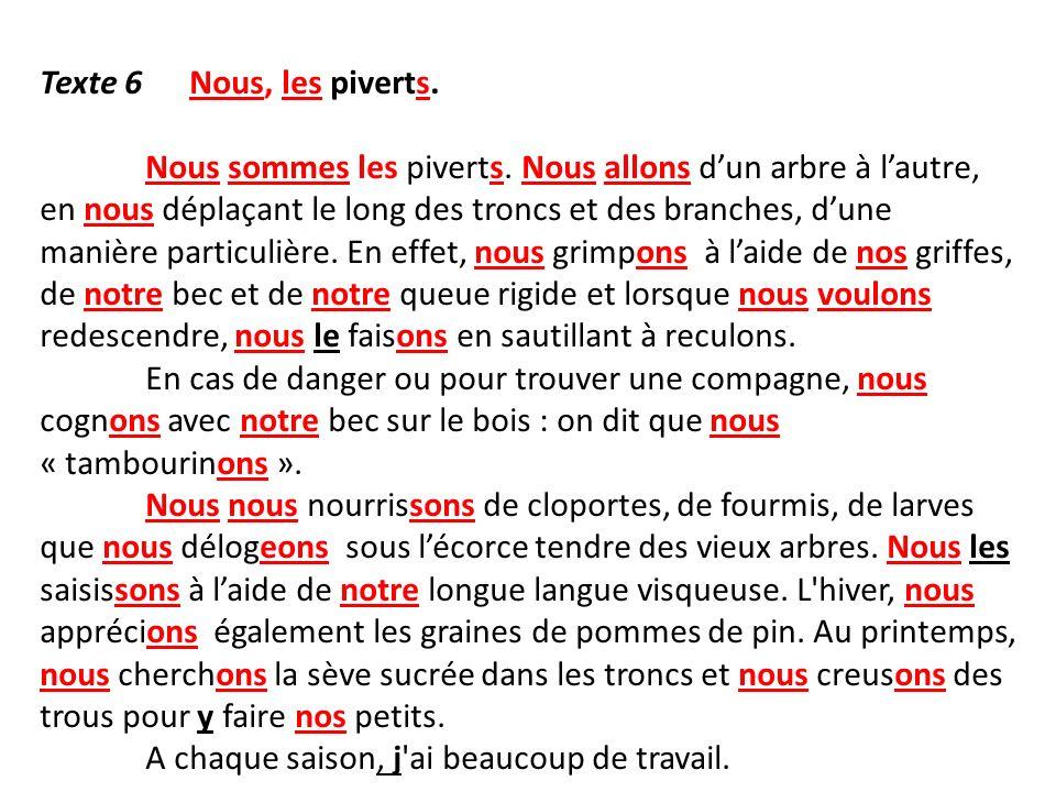 Texte 6 Nous, les piverts. Nous sommes les piverts. Nous allons dun arbre à lautre, en nous déplaçant le long des troncs et des branches, dune manière