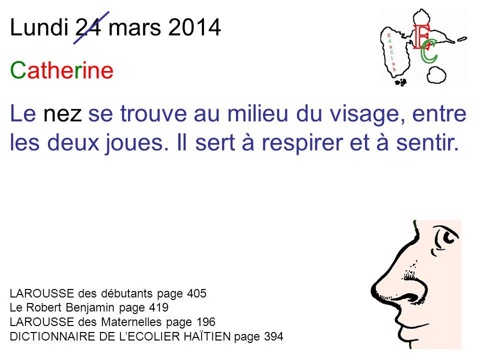 Lundi 24 mars 2014 Catherine Le nez se trouve au milieu du visage, entre les deux joues.