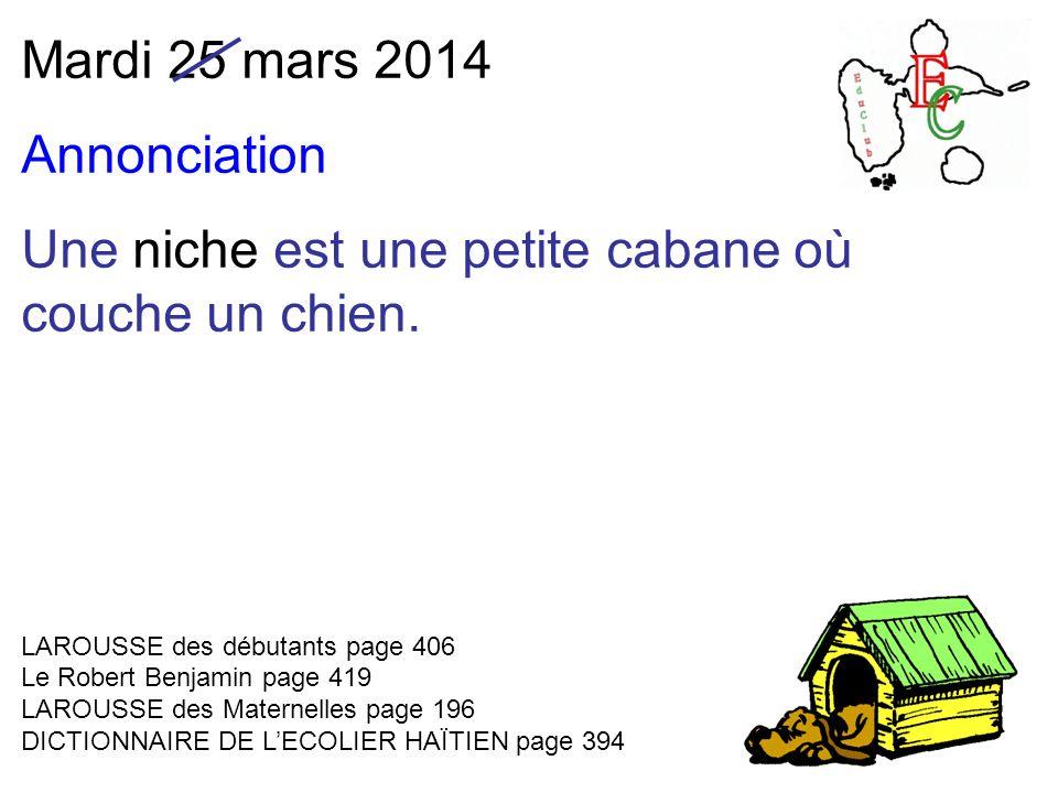 Mardi 25 mars 2014 Annonciation Une niche est une petite cabane où couche un chien.
