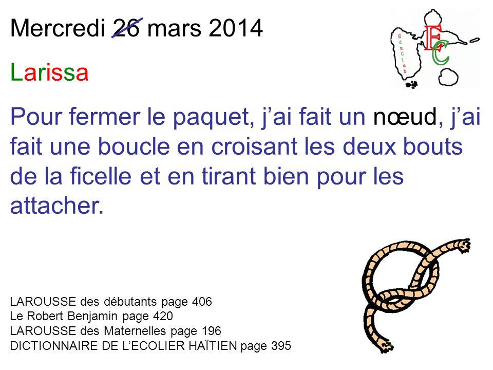 Mercredi 26 mars 2014 Larissa Pour fermer le paquet, jai fait un nœud, jai fait une boucle en croisant les deux bouts de la ficelle et en tirant bien pour les attacher.
