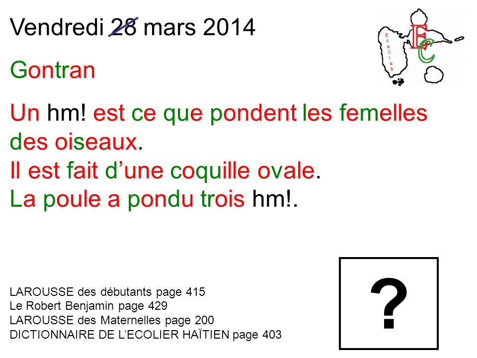 Vendredi 28 mars 2014 Gontran Un hm. est ce que pondent les femelles des oiseaux.