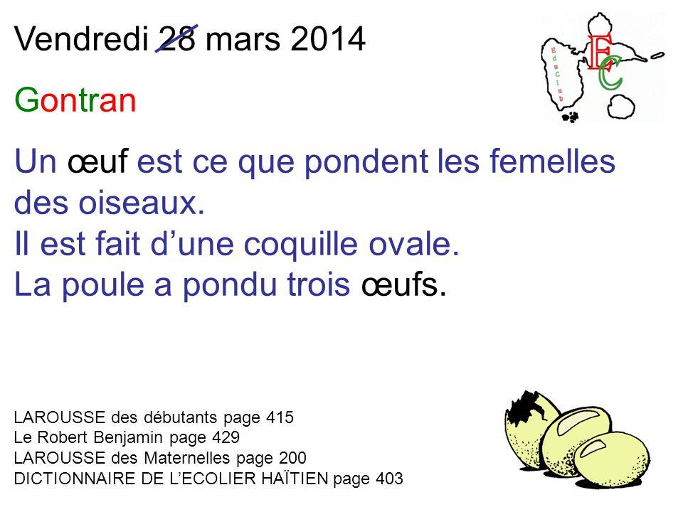 Vendredi 28 mars 2014 Gontran Un œuf est ce que pondent les femelles des oiseaux.