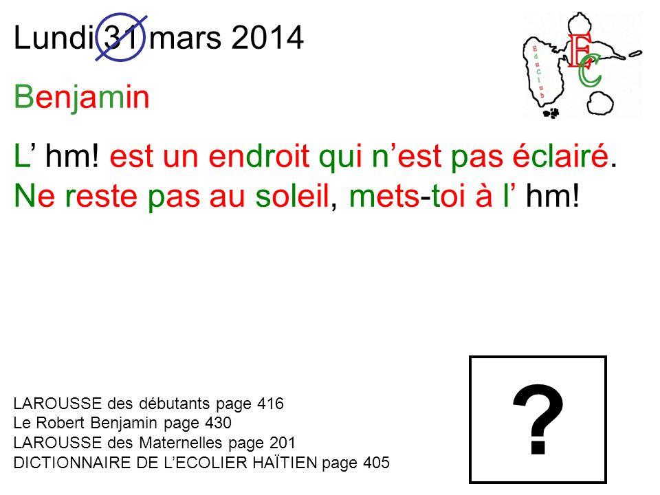 Lundi 31 mars 2014 Benjamin L hm. est un endroit qui nest pas éclairé.