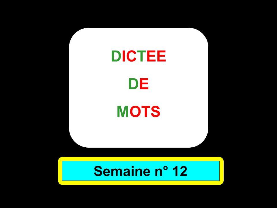 DICTEE DE MOTS Semaine n° 12