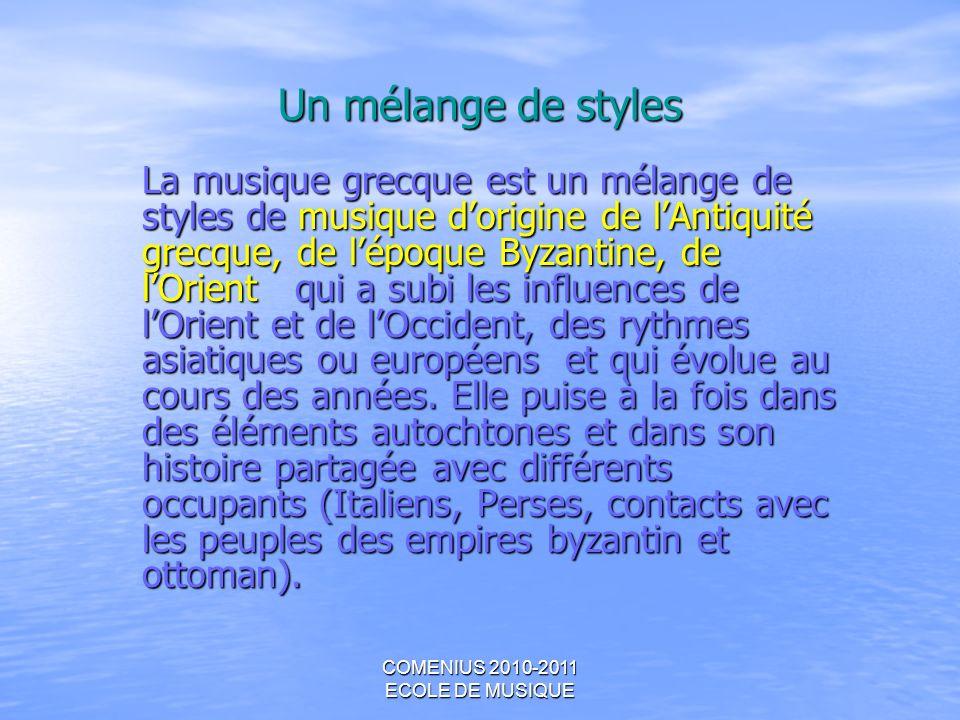 COMENIUS 2010-2011 ECOLE DE MUSIQUE Un mélange de styles La musique grecque est un mélange de styles de musique dorigine de lAntiquité grecque, de lép