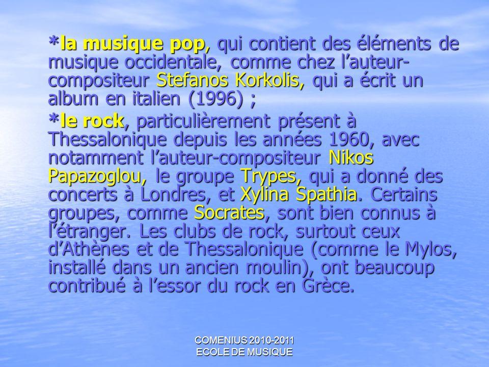 COMENIUS 2010-2011 ECOLE DE MUSIQUE *la musique pop, qui contient des éléments de musique occidentale, comme chez lauteur- compositeur Stefanos Korkol