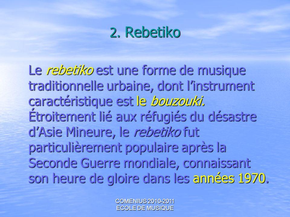 COMENIUS 2010-2011 ECOLE DE MUSIQUE 2. Rebetiko Le rebetiko est une forme de musique traditionnelle urbaine, dont linstrument caractéristique est le b