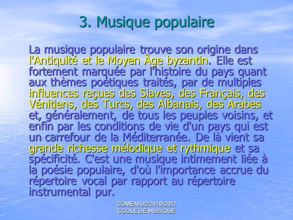 COMENIUS 2010-2011 ECOLE DE MUSIQUE 3. Musique populaire La musique populaire trouve son origine dans l'Antiquité et le Moyen Âge byzantin. Elle est f