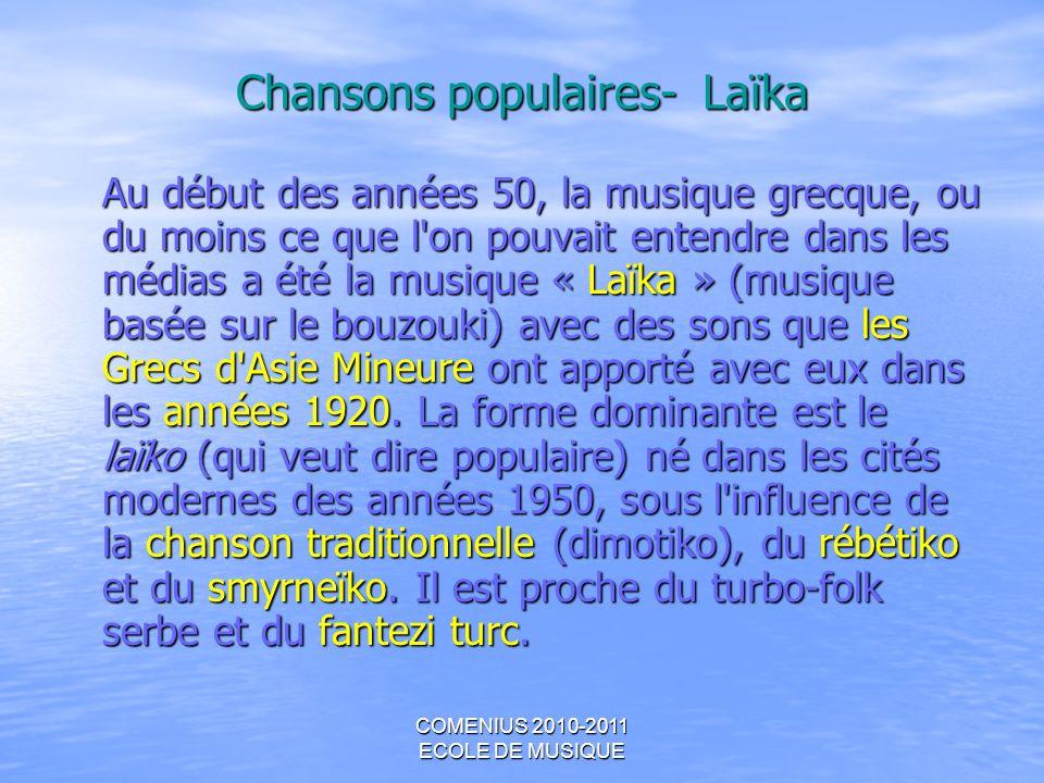 COMENIUS 2010-2011 ECOLE DE MUSIQUE Chansons populaires- Laïka Au début des années 50, la musique grecque, ou du moins ce que l'on pouvait entendre da