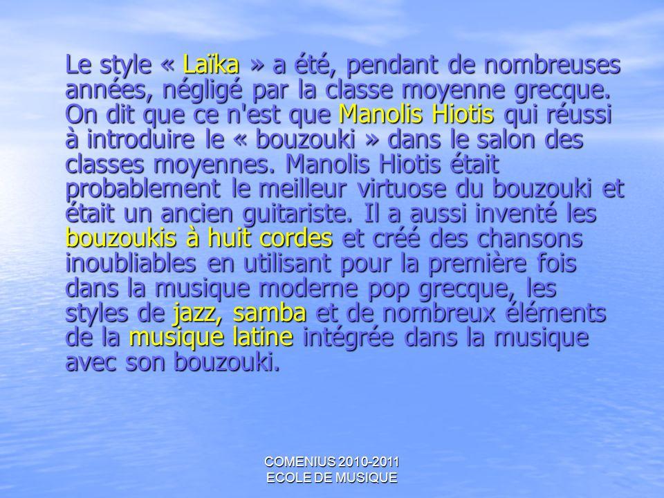 COMENIUS 2010-2011 ECOLE DE MUSIQUE Le style « Laïka » a été, pendant de nombreuses années, négligé par la classe moyenne grecque. On dit que ce n'est