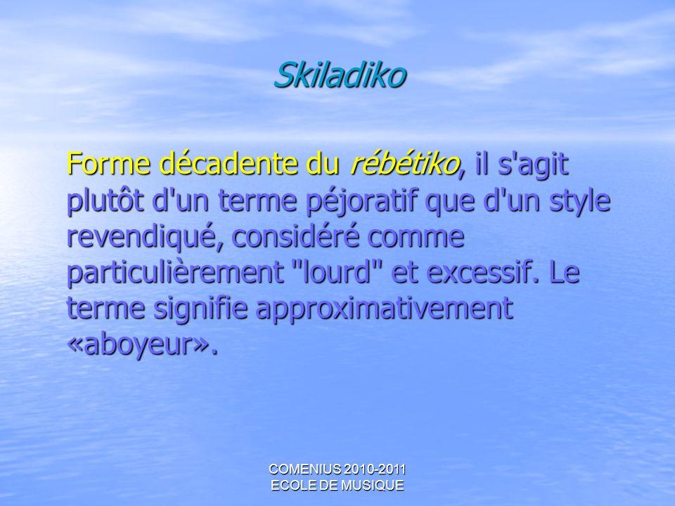 COMENIUS 2010-2011 ECOLE DE MUSIQUE Skiladiko Forme décadente du rébétiko, il s'agit plutôt d'un terme péjoratif que d'un style revendiqué, considéré