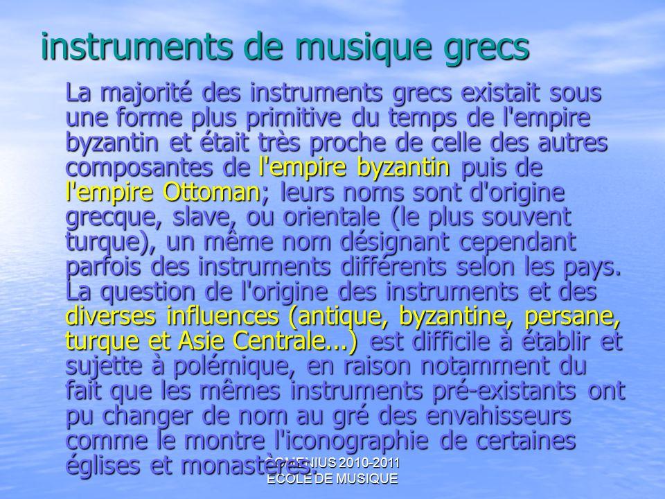 COMENIUS 2010-2011 ECOLE DE MUSIQUE instruments de musique grecs La majorité des instruments grecs existait sous une forme plus primitive du temps de