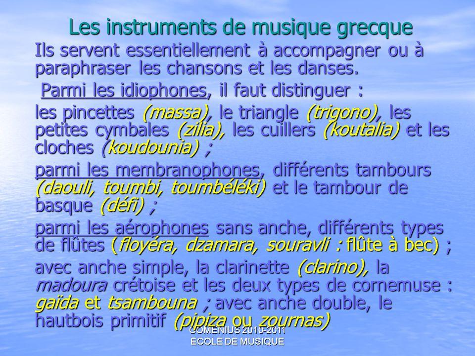 COMENIUS 2010-2011 ECOLE DE MUSIQUE Les instruments de musique grecque Ils servent essentiellement à accompagner ou à paraphraser les chansons et les
