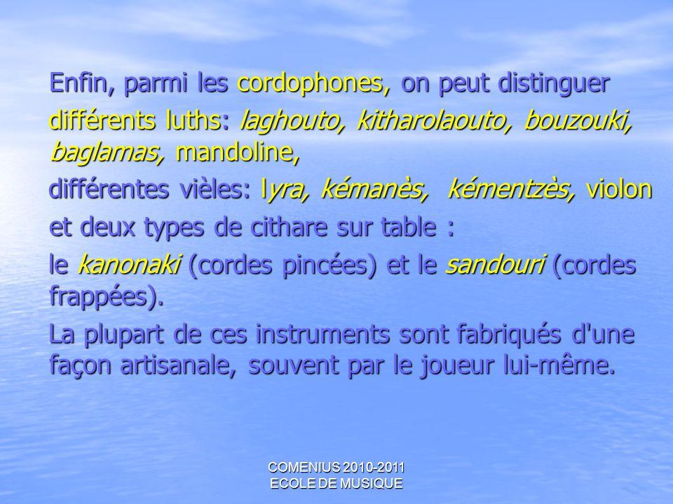COMENIUS 2010-2011 ECOLE DE MUSIQUE Enfin, parmi les cordophones, on peut distinguer différents luths: laghouto, kitharolaouto, bouzouki, baglamas, ma