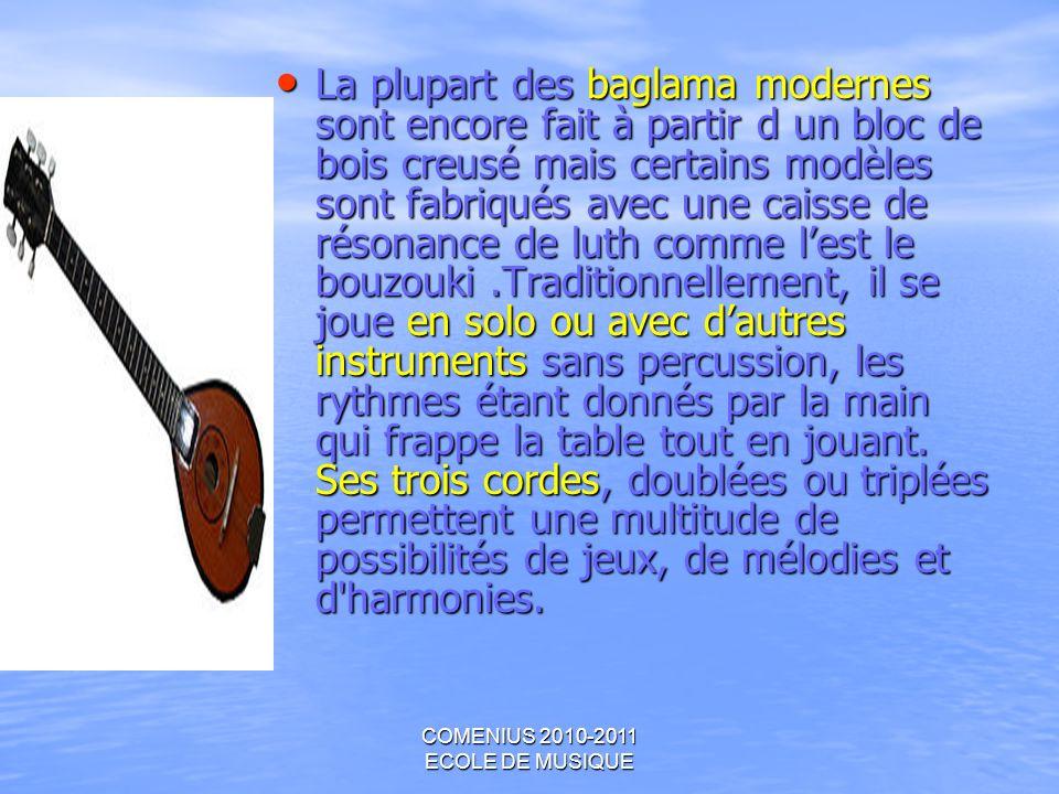 COMENIUS 2010-2011 ECOLE DE MUSIQUE La plupart des baglama modernes sont encore fait à partir d un bloc de bois creusé mais certains modèles sont fabr