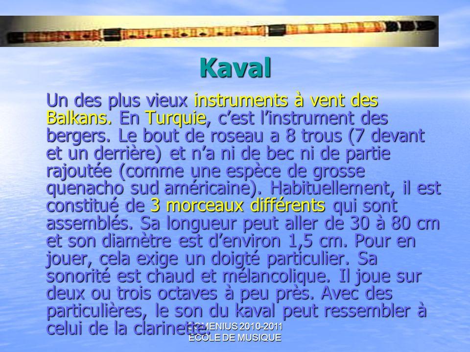 COMENIUS 2010-2011 ECOLE DE MUSIQUE Kaval Un des plus vieux instruments à vent des Balkans. En Turquie, cest linstrument des bergers. Le bout de rosea
