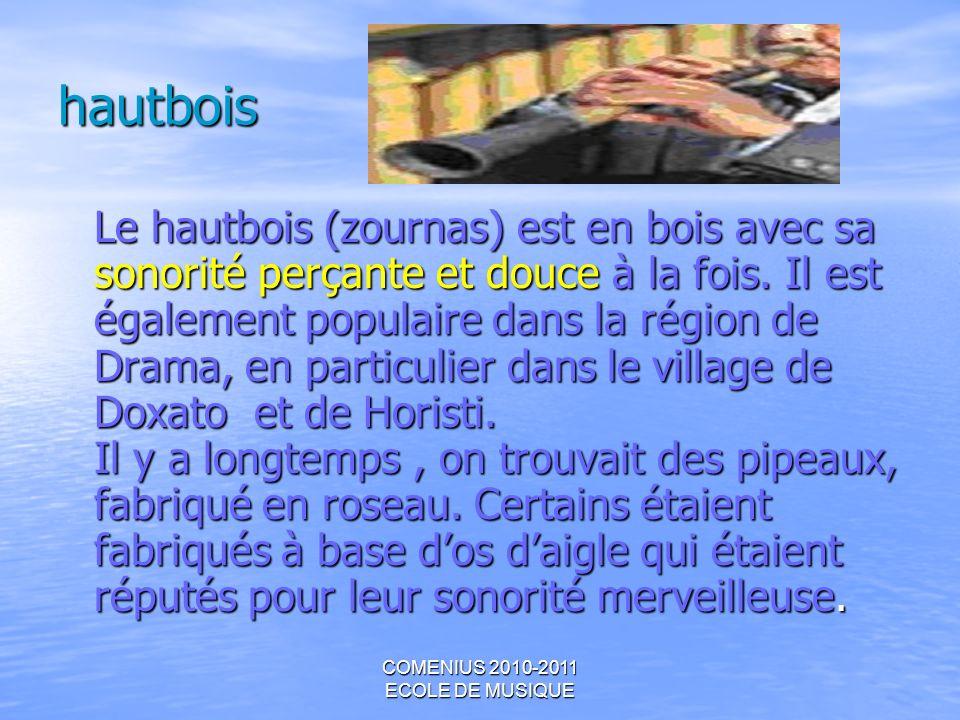 COMENIUS 2010-2011 ECOLE DE MUSIQUE hautbois Le hautbois (zournas) est en bois avec sa sonorité perçante et douce à la fois. Il est également populair
