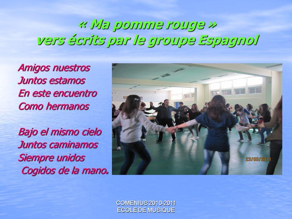 COMENIUS 2010-2011 ECOLE DE MUSIQUE « Ma pomme rouge » vers écrits par le groupe Espagnol Amigos nuestros Amigos nuestros Juntos estamos Juntos estamo