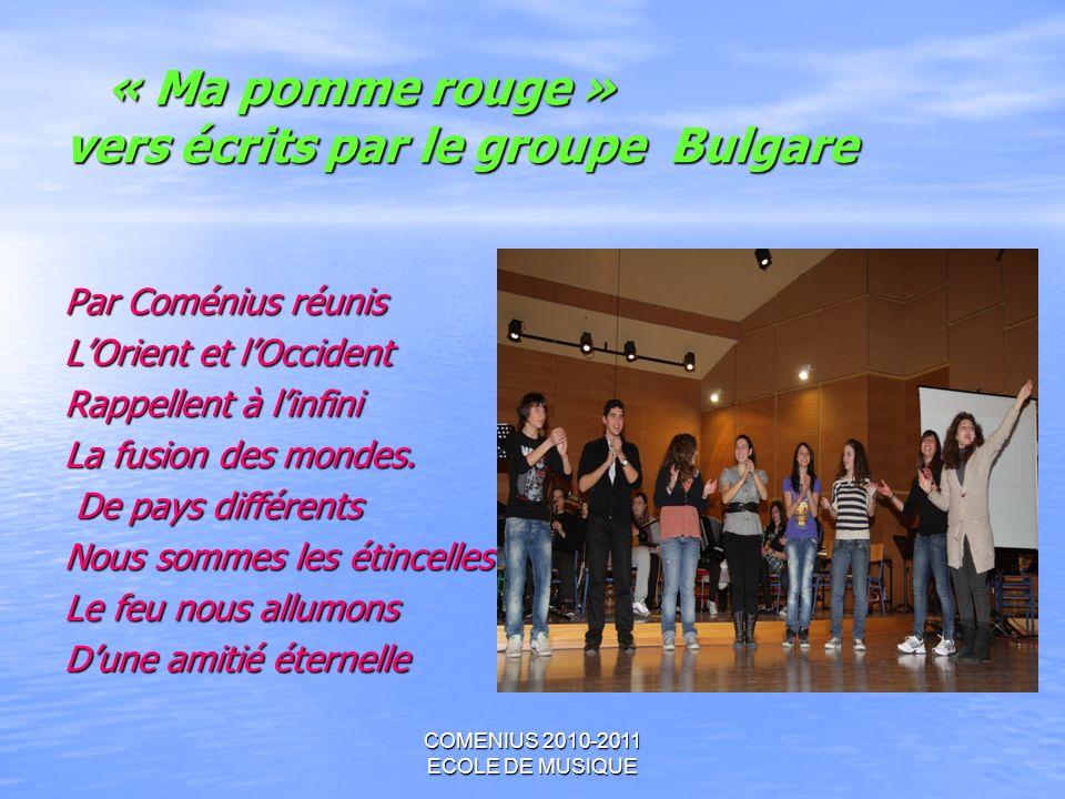 COMENIUS 2010-2011 ECOLE DE MUSIQUE « Ma pomme rouge » vers écrits par le groupe Bulgare « Ma pomme rouge » vers écrits par le groupe Bulgare Par Comé