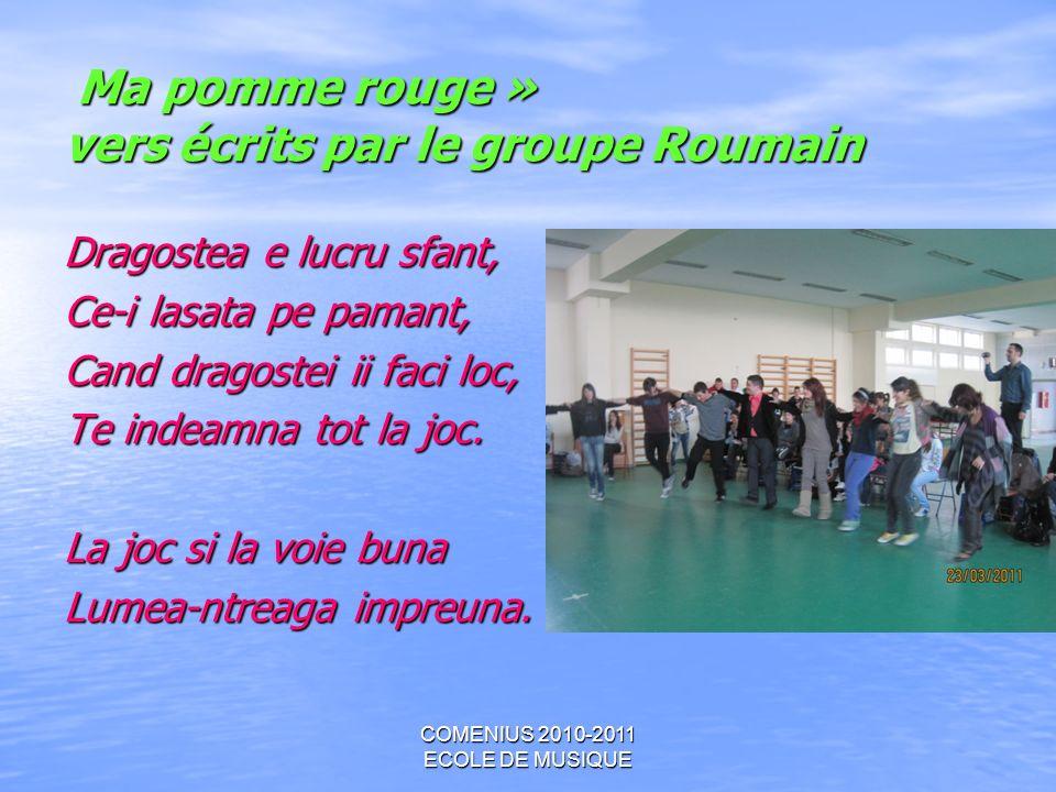 COMENIUS 2010-2011 ECOLE DE MUSIQUE Ma pomme rouge » vers écrits par le groupe Roumain Ma pomme rouge » vers écrits par le groupe Roumain Dragostea e