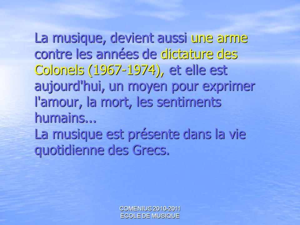 COMENIUS 2010-2011 ECOLE DE MUSIQUE La musique, devient aussi une arme contre les années de dictature des Colonels (1967-1974), et elle est aujourd'hu
