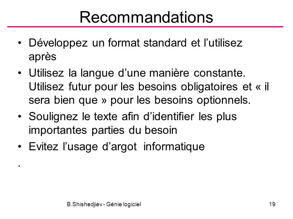 B.Shishedjiev - Génie logiciel19 Recommandations Développez un format standard et lutilisez après Utilisez la langue dune manière constante.